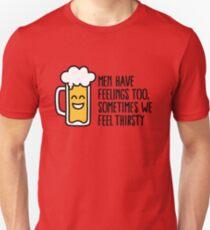 Men have feelings too, sometimes we feel thirsty Unisex T-Shirt