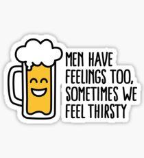 Men have feelings too, sometimes we feel thirsty Sticker