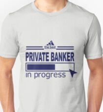 PRIVATE BANKER - IN PROGRESS Unisex T-Shirt