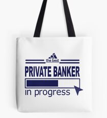 PRIVATE BANKER - IN PROGRESS Tote Bag