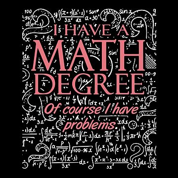 I Have A Math Degree Of Course I Have Problems T-shirts by peterpeggyj