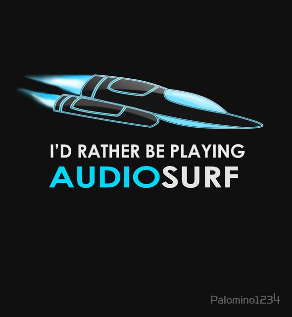 I'd Rather Be Playing AUDIOSURF by Palomino1234