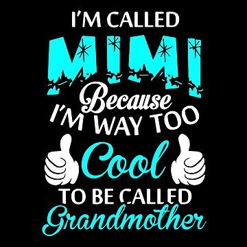 I'm Called Mimi Because I Way Too Cool To Be Called Grandmother T-shirts by peterpeggyj