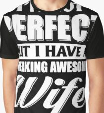I'm Not Perfect But I Have A Freaking Awesome Wife That's Close Enough T-shirts Graphic T-Shirt