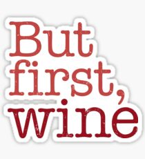 But First Wine Sticker