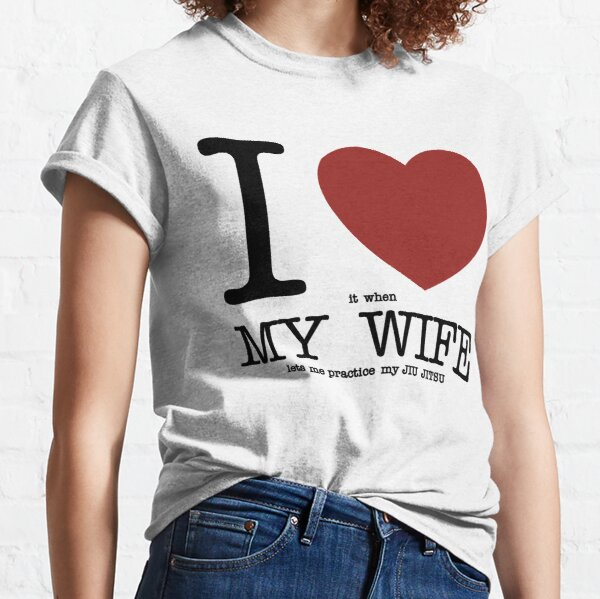 I Love my WIFE by MMA BJJ Apparel Classic T-Shirt