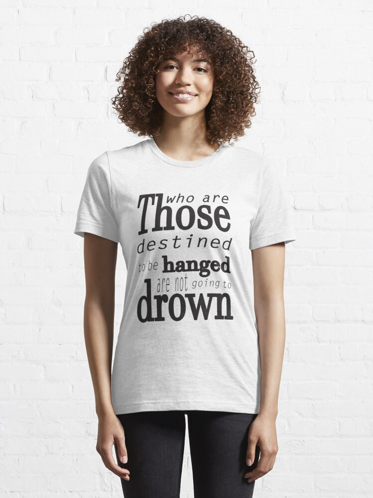 Alternate view of Those who are destined to be hanged are not going to drown (black) Essential T-Shirt