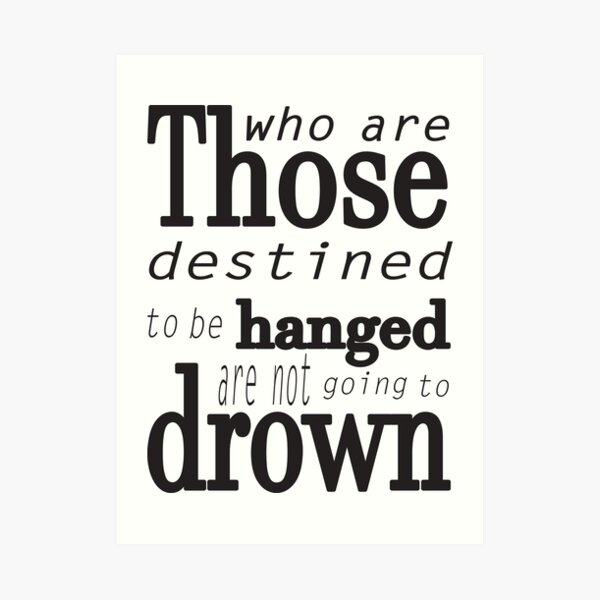 Those who are destined to be hanged are not going to drown (black) Art Print