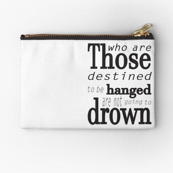 Those who are destined to be hanged are not going to drown (black) Zipper Pouch
