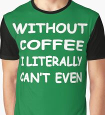 Without Coffee Graphic T-Shirt