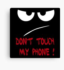 Dont touch my phone!!! Canvas Print