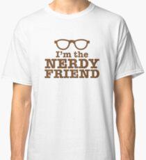 I'm the NERDY FRIEND cute geeky shirt design Classic T-Shirt