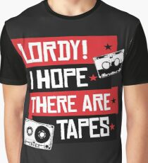 Lordy! I hope there are tapes Graphic T-Shirt