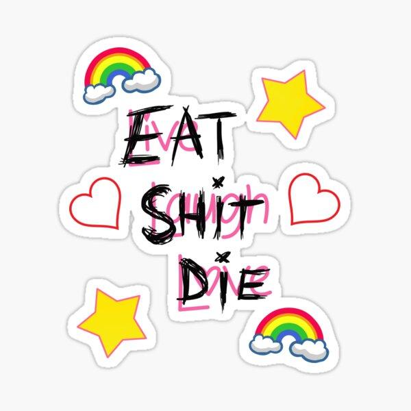 Live Laugh Love - Eat Shit Die Sticker