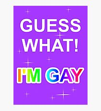 Guess what! I'm gay Photographic Print