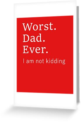 Worst dad ever worse father ever greeting cards by breezeteeze worst dad ever worse father ever by breezeteeze m4hsunfo