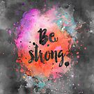 Be strong inspirational Watercolor Quote by artsandsoul