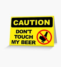 CAUTION, DONT TOUCH MY BEER Greeting Card