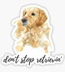 don't stop retrievin', watercolor dog Sticker
