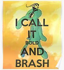 Bold And Brash Poster Redbubble