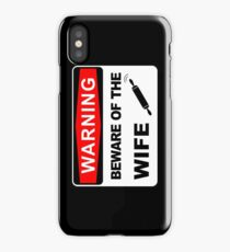 Warning, Beware of the wife iPhone Case