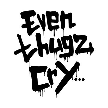 Even Thugz Cry by qqqueiru