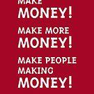 Make Money! Make More Money! (White) by MrFaulbaum