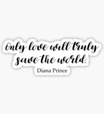 Only Love Will Truly Save The World Sticker