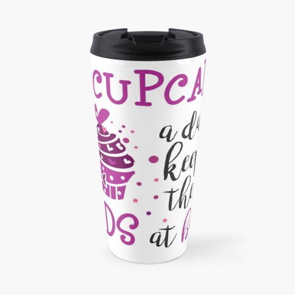 A Cupcake a Day Keeps the Kids at Bay Travel Mug