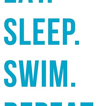 eat. sleep. swim. repeat. by katrinawaffles