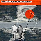 O breathe a word or two of fire by Rosa Picnic