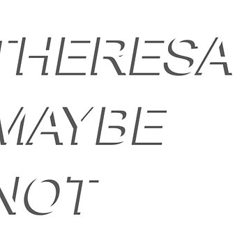 Theresa Maybe Not by BluescreenQueen