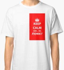 Keep Calm and Panic! Classic T-Shirt