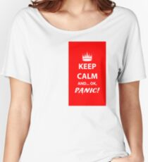 Keep Calm and Panic! Women's Relaxed Fit T-Shirt