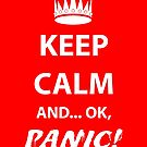 Keep Calm and Panic! by HoremWeb