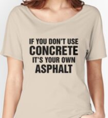 If You Don't Use Concrete It's Your Own Asphalt Women's Relaxed Fit T-Shirt
