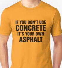 If You Don't Use Concrete It's Your Own Asphalt Unisex T-Shirt