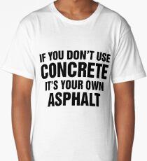 If You Don't Use Concrete It's Your Own Asphalt Long T-Shirt