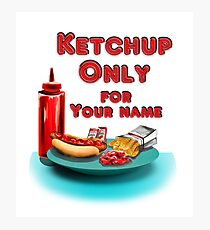Ketchup ONLY - YOUR NAME Photographic Print