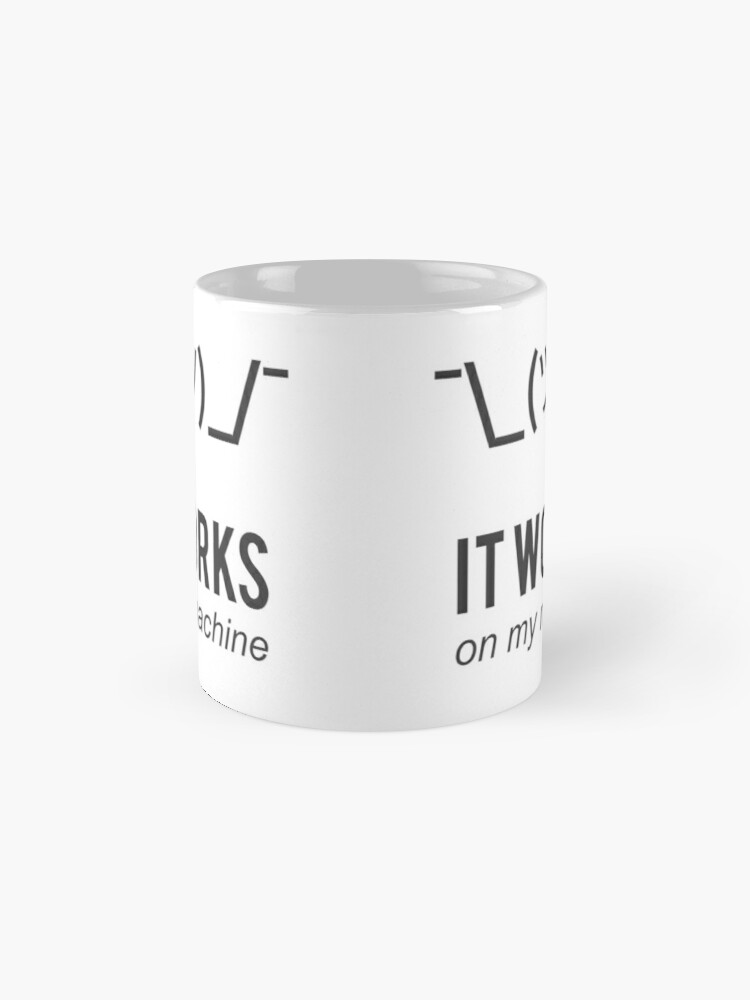 Alternate view of Shrug it works on my machine - Programmer Excuse Design - Grey Text Mugs