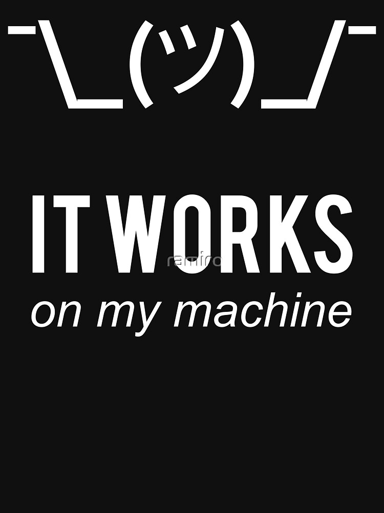 Shrug it works on my machine - Programmer Excuse Design - White Text by ramiro