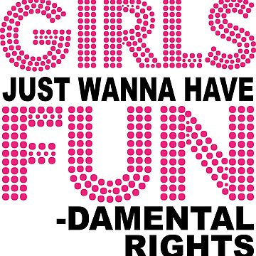 Girls Just Wanna Have Fundamental Rights by MichaelGoins