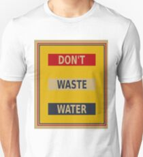Don't waste water poster Unisex T-Shirt