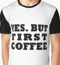 Yes. But First, Coffee Graphic T-Shirt