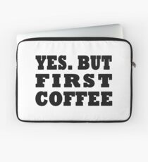 Yes. But First, Coffee Laptop Sleeve