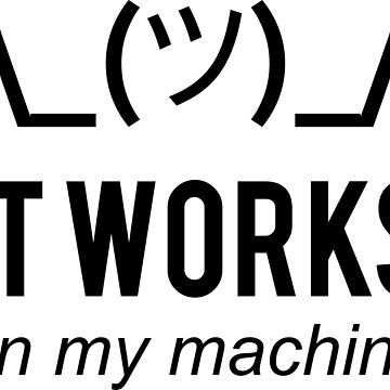 It works on my machine - Programmer Excuse - Black Text Design by geeksta
