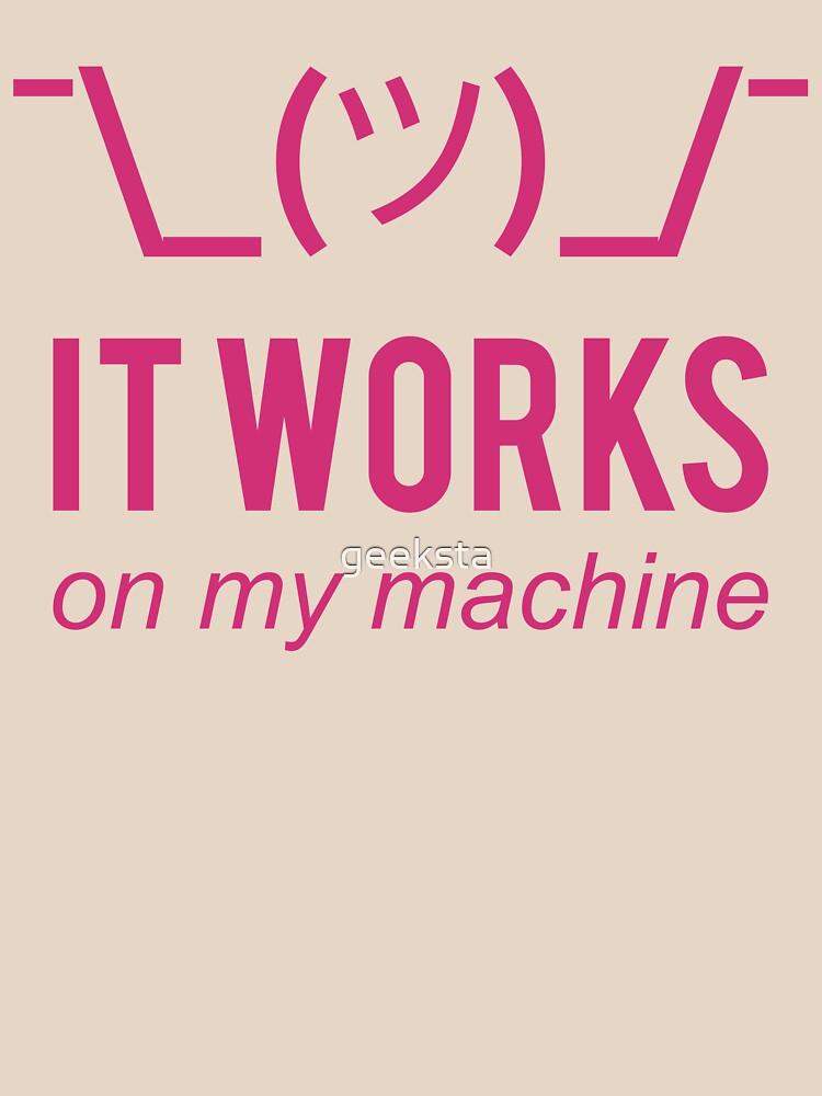 It works on my machine - Programmer Excuse - Pink Text Design by geeksta