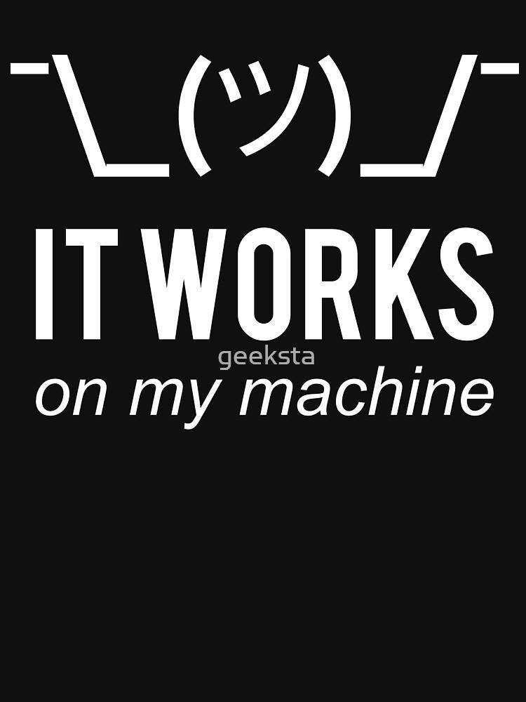 It works on my machine - Programmer Excuse - White Text Design by geeksta