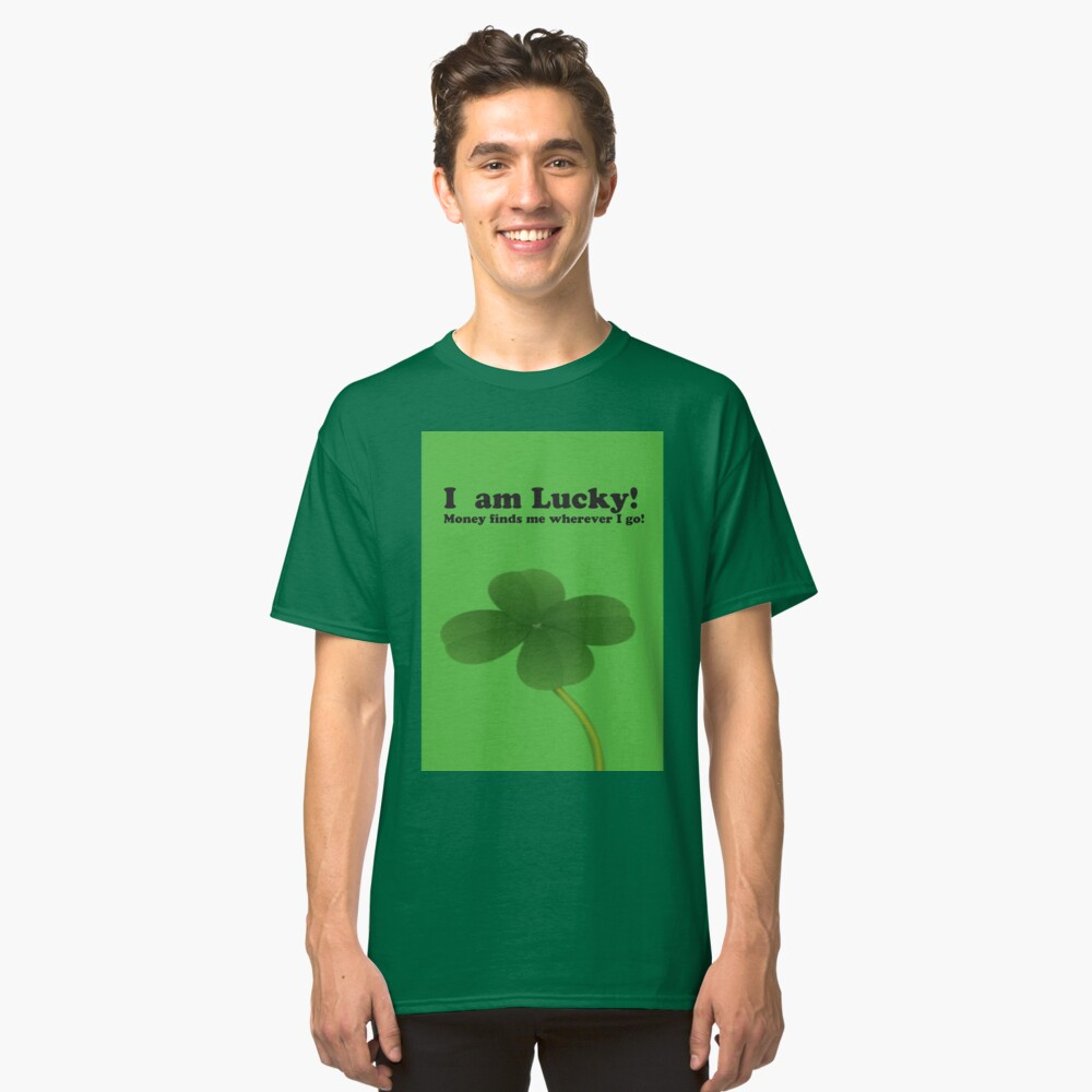 I Am Lucky! Classic T-Shirt Front