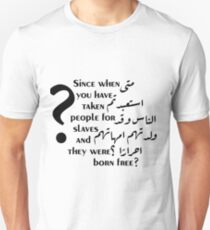 people for slaves & they were born free? Arabic Unisex T-Shirt